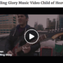 Calling Glory Music Video Child of Heaven